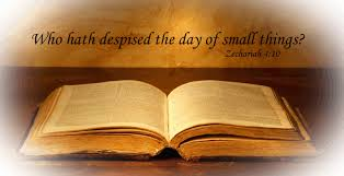 whohathdespised the day of small things